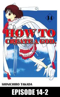 HOW TO CREATE A GOD., Episode 14-2