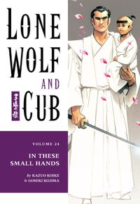 Lone Wolf and Cub Volume 24: In These Small Hands