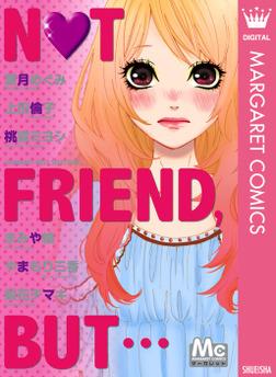 マーガレットベストセレクション NOT FRIEND,BUT…-電子書籍