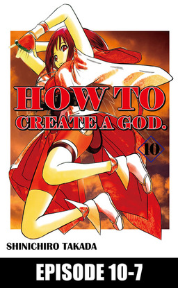 HOW TO CREATE A GOD., Episode 10-7