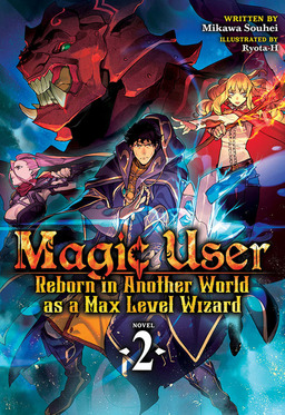 Magic User: Reborn in Another World as a Max Level Wizard Vol. 2