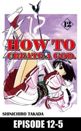 HOW TO CREATE A GOD., Episode 12-5