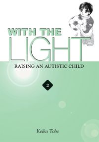 With the Light: Raising an Autistic Child Vol. 2
