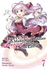 Didn't I Say To Make My Abilities Average In The Next Life?! Vol. 7