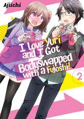 I LOVE YURI AND I GOT BODYSWAPPED WITH A FUJOSHI! VOLUME 2
