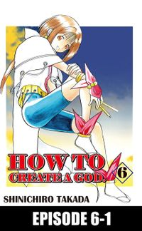 HOW TO CREATE A GOD., Episode 6-1