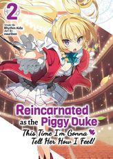 Reincarnated as the Piggy Duke: This Time I'm Gonna Tell Her How I Feel! Volume 2
