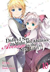 Didn't I Say To Make My Abilities Average In The Next Life?! Vol. 10