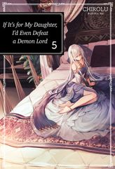 If It's for My Daughter, I'd Even Defeat a Demon Lord: Volume 5