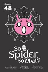 So I'm a Spider, So What? Chapter 48