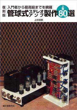 復刻版 管球式ステレオアンプ製作80選 上巻-電子書籍