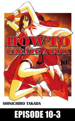 HOW TO CREATE A GOD., Episode 10-3
