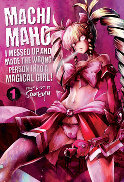 Machimaho: I Messed Up and Made the Wrong Person Into a Magical Girl! Vol. 1