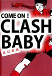 COME ON! CLASH BABY