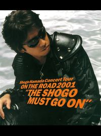 "ON THE ROAD 2001 ""THE SHOGO MUST GO ON"""