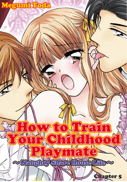 How to Train Your Childhood Playmate -Naughty Share House Life-, Chapter 5