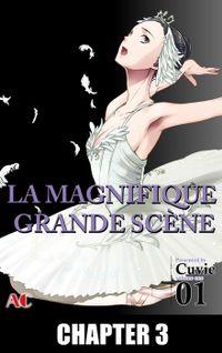 LA MAGNIFIQUE GRANDE SCENE, Chapter 3