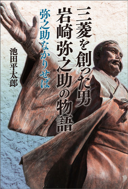 三菱を創った男 岩崎弥之助の物語 弥之助なかりせば-電子書籍