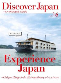 Discover Japan - AN INSIDER'S GUIDE 「Experience Japan -Unique things to do. Extraordinary views to see.」