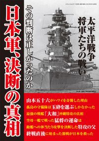 日本軍、決断の真相 ―太平洋戦争を戦った将軍たちの決断に迫る