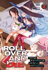 ROLL OVER AND DIE: I Will Fight for an Ordinary Life with My Love and Cursed Sword! Vol. 2