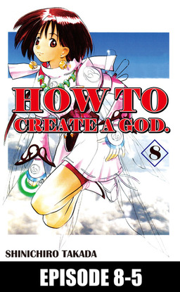 HOW TO CREATE A GOD., Episode 8-5