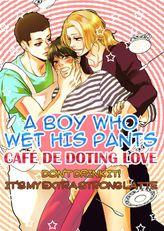 A Boy Who Wet His Pants - Café de Doting Love: Don't drink it! It's my extra strong latte 1