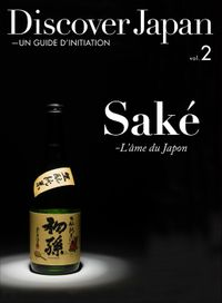Discover Japan - UN GUIDE D'INITIATION Sake - L'ame du Japon