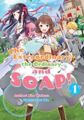 The Extraordinary, the Ordinary, and SOAP! Volume 1