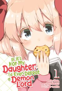 If It's for My Daughter, I'd Even Defeat a Demon Lord Vol. 1