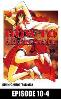 HOW TO CREATE A GOD., Episode 10-4