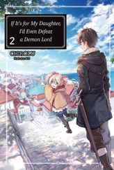 FREE: If It's for My Daughter, I'd Even Defeat a Demon Lord: Volume 2