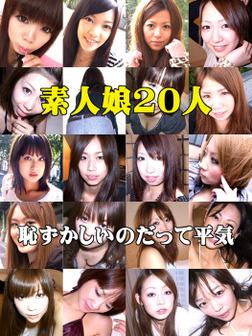 素人娘20人「恥ずかしいのだって平気」-電子書籍