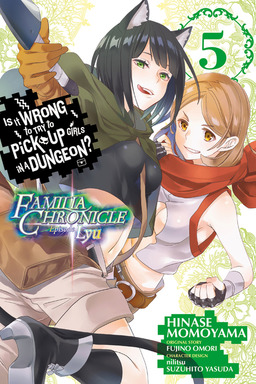 Is It Wrong to Try to Pick Up Girls in a Dungeon? Familia Chronicle Episode Lyu, Vol. 5