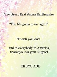 """The Great East Japan Earthquake""""The life given to me again"""""""