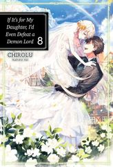 If It's for My Daughter, I'd Even Defeat a Demon Lord: Volume 8