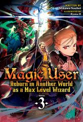 Magic User: Reborn in Another World as a Max Level Wizard Vol. 3
