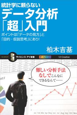 統計学に頼らないデータ分析「超」入門 ポイントは「データの見方」と「目的・仮説思考」にあり!-電子書籍