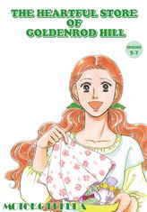THE HEARTFUL STORE OF GOLDENROD HILL, Episode 5-7