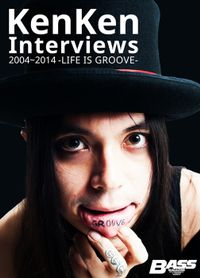 KenKen Interviews 2004~2014 -LIFE IS GROOVE-