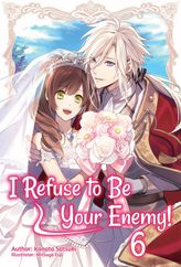 I Refuse to Be Your Enemy! Volume 6