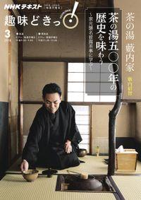 NHK 趣味どきっ!(月曜) 茶の湯 藪内家 茶の湯五〇〇年の歴史を味わう ~家元襲名披露茶事に学ぶ2018年3月