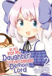 If It's for My Daughter, I'd Even Defeat a Demon Lord Vol. 2