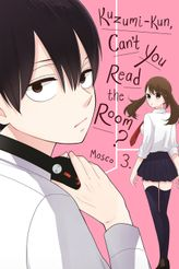 Kuzumi-kun, Can't You Read the Room?, Vol. 3