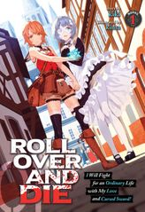 ROLL OVER AND DIE: I Will Fight for an Ordinary Life with My Love and Cursed Sword! Vol. 1