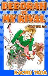 DEBORAH IS MY RIVAL, Chapter 2-3