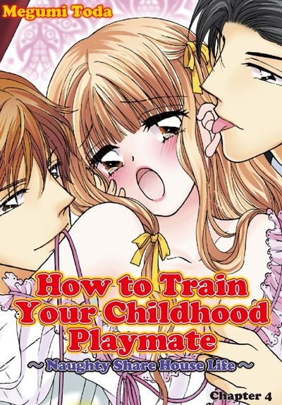 How to Train Your Childhood Playmate -Naughty Share House Life-, Chapter 4