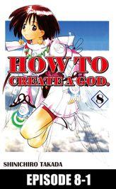 HOW TO CREATE A GOD., Episode 8-1