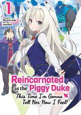Reincarnated as the Piggy Duke: This Time I'm Gonna Tell Her How I Feel! Volume 1