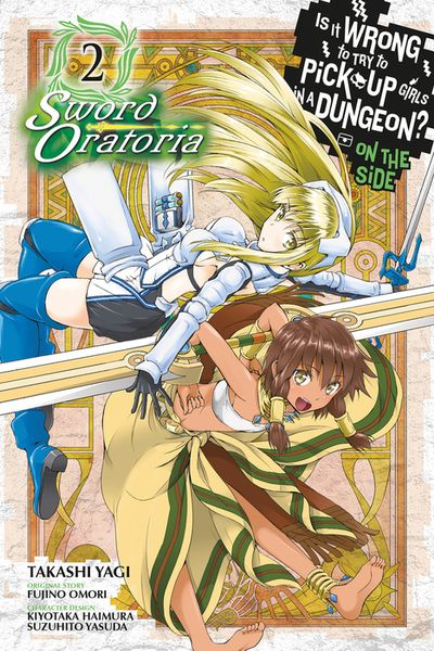 Is It Wrong to Try to Pick Up Girls in a Dungeon? On the Side: Sword Oratoria, Vol. 2